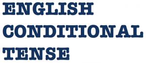 ENGLISH CONDITIONAL TENSE